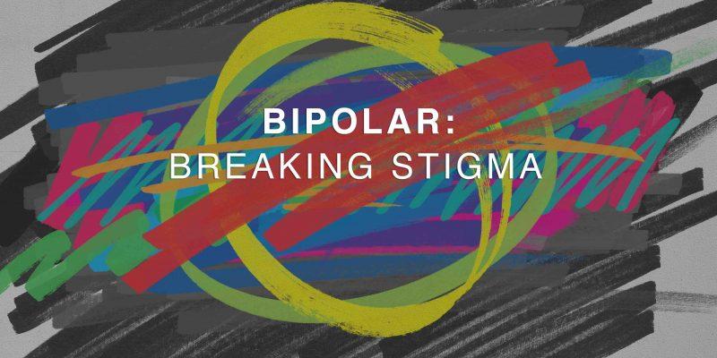 Bipolar: Breaking Stigma