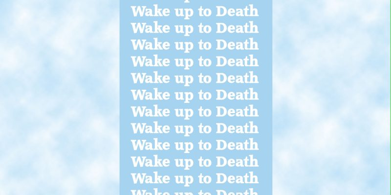 Wake up to Death